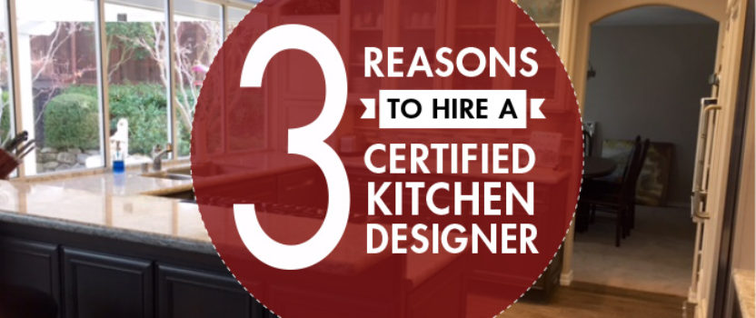 3 Reasons To Hire A Certified Kitchen Designer